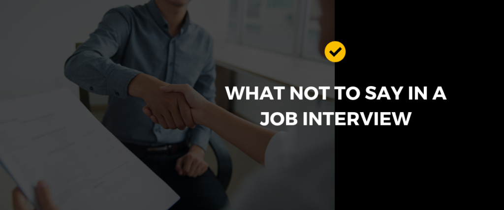 What not to say in a job interview